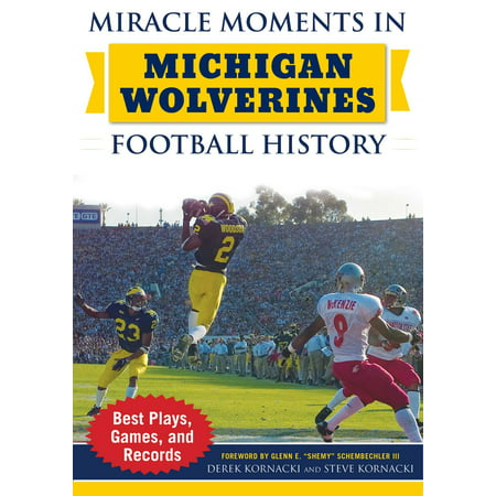 Miracle Moments in Michigan Wolverines Football History : Best Plays, Games, and (Best Games In Nfl History)