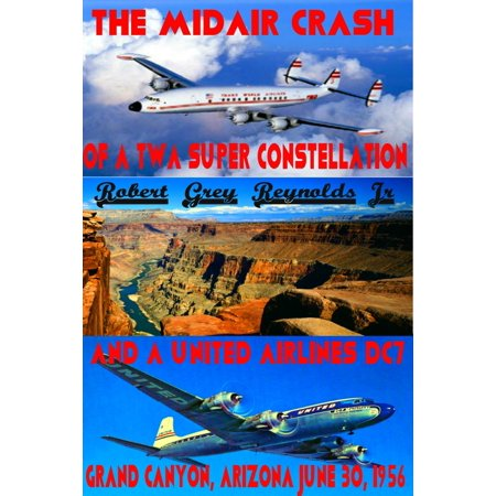 30 Northwest Airlines (The Midair Crash of a TWA Super Constellation and a United Airlines DC7 Grand Canyon, Arizona June 30, 1956 - eBook )