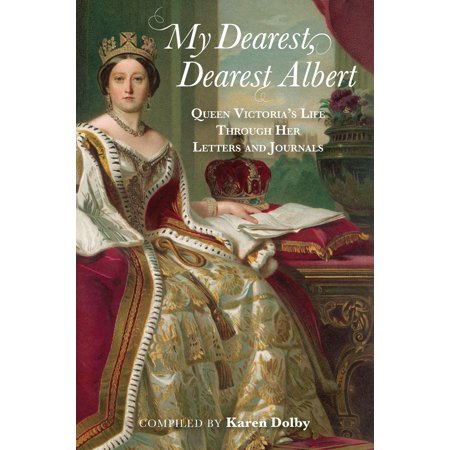 - My Dearest, Dearest Albert : Queen Victoria's Life Through Her Letters and Journals