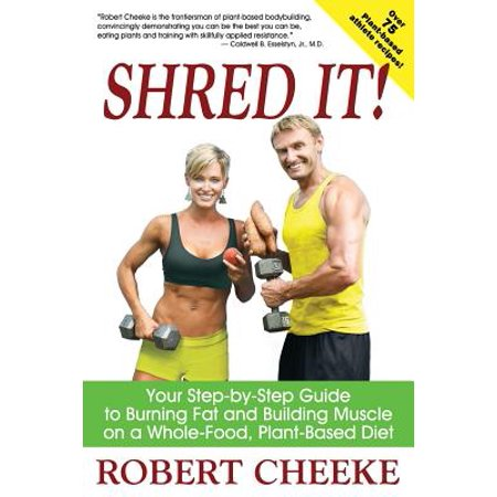 Shred It! : Your Step-By-Step Guide to Burning Fat and Building Muscle on a Whole-Food, Plant-Based