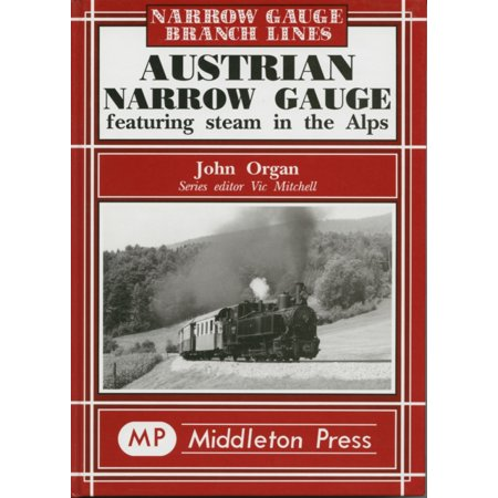 The Narrow Gauge (Austrian Narrow Gauge : Featuring Steam in the Alps)