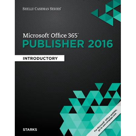 Shelly Cashman Series Microsoft Office 365 & Publisher 2016 : Introductory, Loose-Leaf Version (Learn 365)
