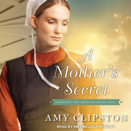 Hearts of the Lancaster Grand Hotel: A Motheras Secret (Amy Clipston Hearts Of The Lancaster Grand Hotel)