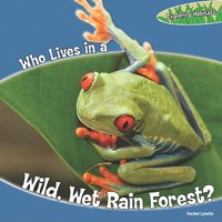 Who Lives in a Wild, Wet Rain Forest?