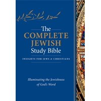 The Complete Jewish Study Bible : Illuminating the Jewishness of God's Word