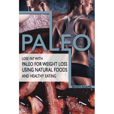 Paleo  Lose Fat With Paleo For Weight Loss Using Natural Foods And Healthy Eating