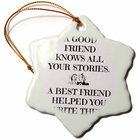 3dRose A good friend knows all your stories, best friend helped write them, Snowflake Ornament, Porcelain, 3-inch Good Cheer Ornament