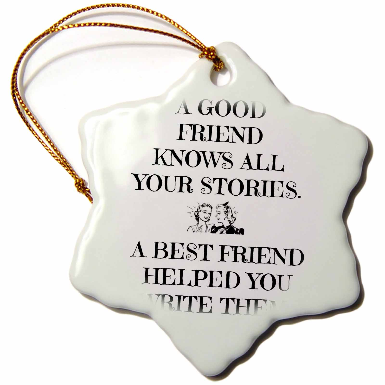 3dRose A good friend knows all your stories, best friend helped write them, Snowflake Ornament, Porcelain, 3-inch