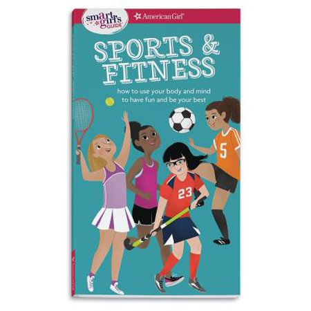 A Smart Girl's Guide: Sports & Fitness : How to Use Your Body and Mind to Play and Feel Your (The Best Warm Up Exercises)