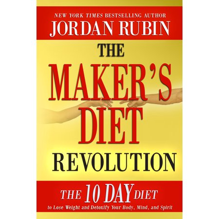 Diet Revolution - The Maker's Diet Revolution : The 10 Day Diet to Lose Weight and Detoxify Your Body, Mind and Spirit
