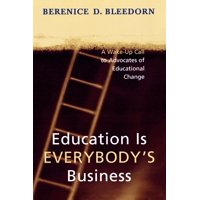 Education Is Everybody's Business : A Wake-Up Call to Advocates of Educational Change