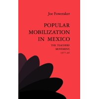 Popular Mobilization in Mexico : The Teachers' Movement 1977 87