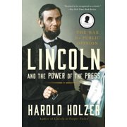 Lincoln and the Power of the Press : The War for Public Opinion