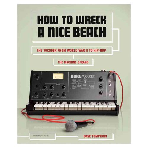 How to Wreck a Nice Beach: The Vocoder from World War II to Hip-Hop: The Machine Speaks