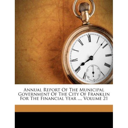 Annual Report Of The Municipal Government Of The City Of Franklin For The Financial Year      Volume 21