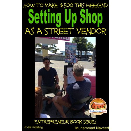How to Make $500 This Weekend: Setting Up Shop as a Street Vendor - (Setting Up A Woodworking Shop In A Garage)