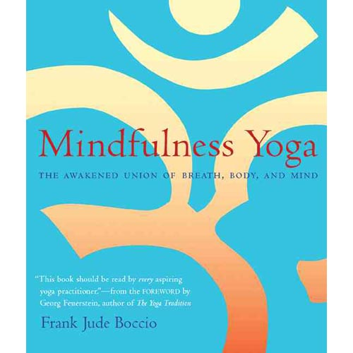 Mindfulness Yoga: The Awakened Union of Breath, Body and Mind