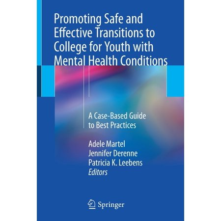 Promoting Safe and Effective Transitions to College for Youth with Mental Health Conditions : A Case-Based Guide to Best