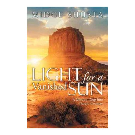 Light For A Vanished Sun  A Mission Deep Into Navajo Country