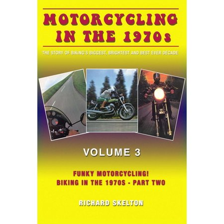 Motorcycling in the 1970s The story of biking's biggest, brightest and best ever decade Volume 3: -