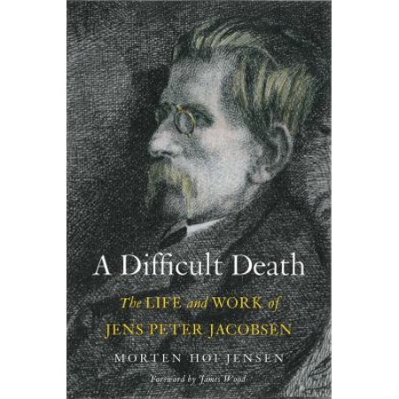 A Difficult Death  The Life And Work Of Jens Peter Jacobsen