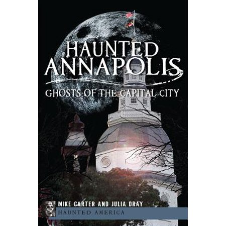 Haunted Annapolis : Ghosts of the Capital (The Annapolis Mall)