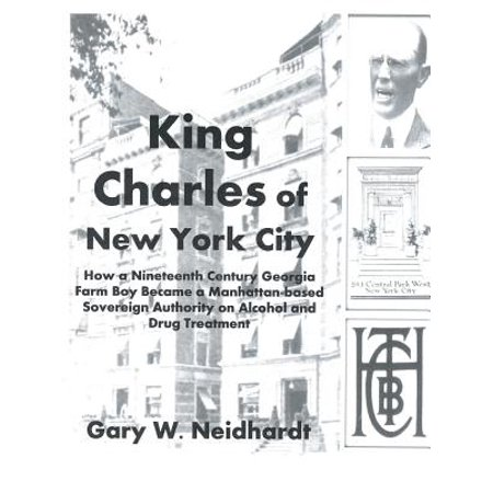 King Charles of New York City : How a Poor Georgia Farm Boy Became a World Authority on Drug and Alcohol Treatment (Party City In Georgia)
