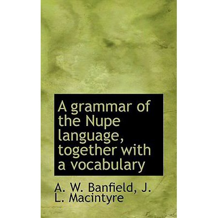 A Grammar Of The Nupe Language  Together With A Vocabulary
