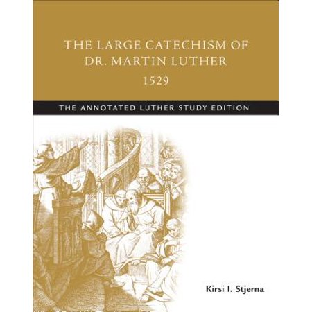 The Large Catechism of Dr. Martin Luther, 1529 : The Annotated Luther, Study Edition