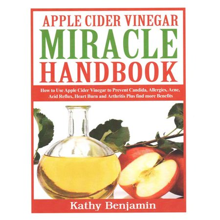 Apple Cider Vinegar Miracle Handbook  The Ultimate Health Guide To Silky Hair  Weight Loss  And Glowing Skin   How To Use Apple Cider Vinegar To Prevent Candida  Allergies  Acne  Acid Refl