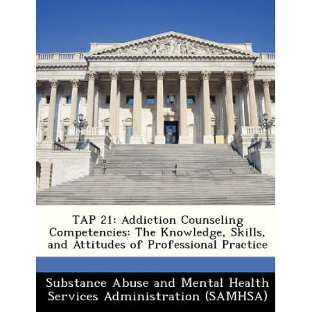 Tap 21 : Addiction Counseling Competencies: The Knowledge, Skills, and Attitudes of Professional
