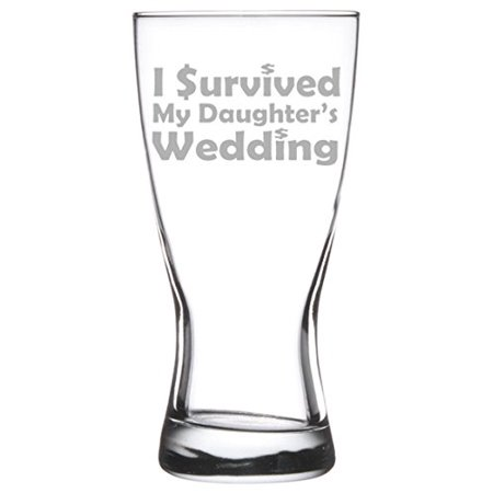 15 oz Beer Pilsner Glass Funny Mom Mother Dad Father of the Bride I survived my daughter's wedding