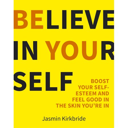 Believe in Yourself : Boost Your Self Esteem and Feel Good In the Skin You're In ()