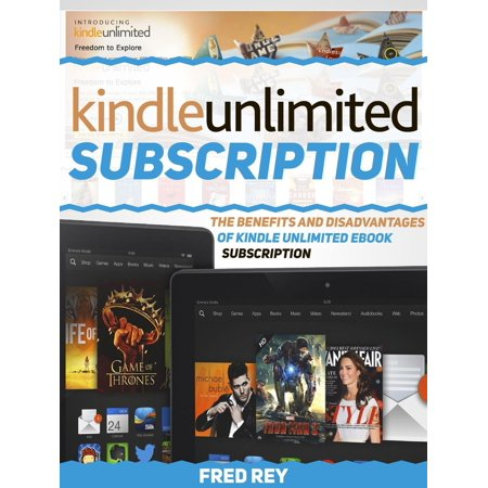 Kindle Unlimited Subscription: The Benefits and Disadvantages of Kindle Unlimited eBook Subscription -