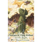Stories of King Arthur and His Knights by U. Waldo Cutler, Fiction, Classics, Historical, Fantasy