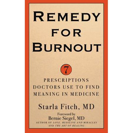 Remedy for Burnout : 7 Prescriptions Doctors Use to Find Meaning in (Find Best Price On Prescriptions)