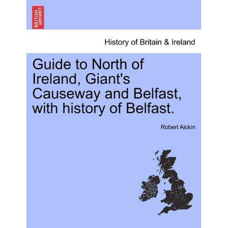 Guide To North Of Ireland  Giants Causeway And Belfast  With History Of Belfast