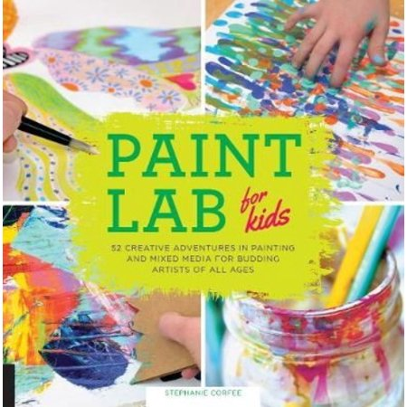 Paint Lab for Kids: 52 Creative Adventures in Painting and Mixed-Media for Budding Artists of All Ages