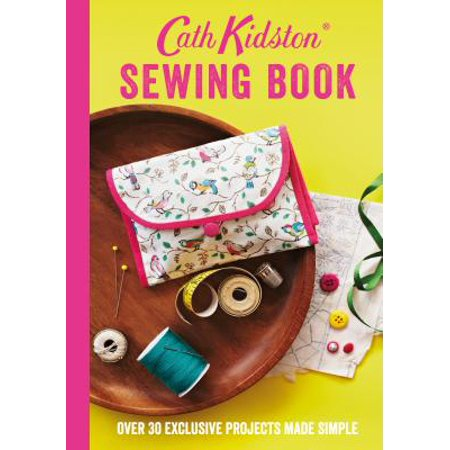 Cath Kidston Rose - Cath Kidston Sewing Book : Over 30 Exclusive Projects Made Simple