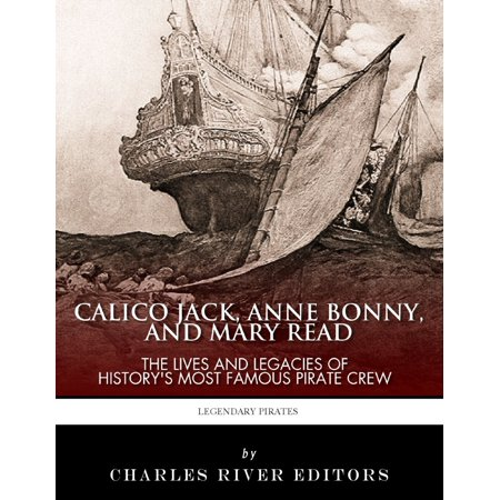 Calico Jack, Anne Bonny and Mary Read: The Lives and Legacies of History