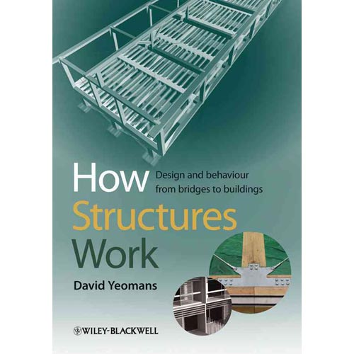 How Structures Work: Design and Behaviour from Bridges to Buildings