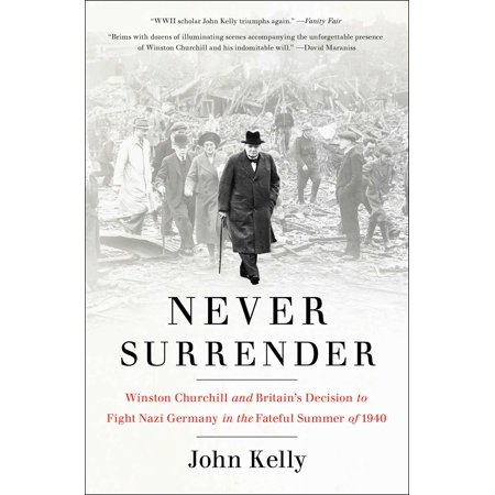 Never Surrender : Winston Churchill and Britain's Decision to Fight Nazi Germany in the Fateful Summer of