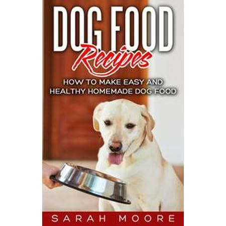 Dog Food Recipes: How to Make Easy and Healthy Homemade Dog Food - eBook - Healthy Halloween Treats Homemade