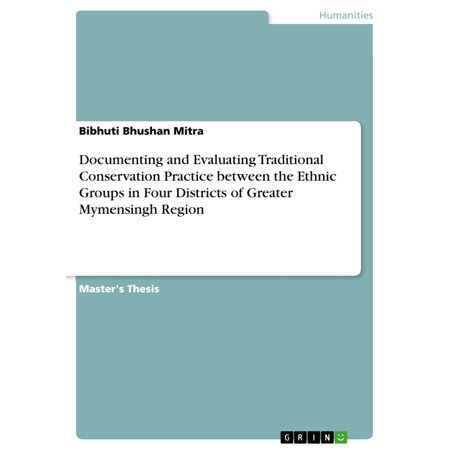 Documenting and Evaluating Traditional Conservation Practice between the Ethnic Groups in Four Districts of Greater Mymensingh Region - eBook (Groups Of Four)