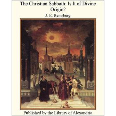 The Christian Sabbath: Is It of Divine Origin? - eBook](Christian History Halloween Origins)