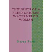 Thoughts of a Fried Chicken Watermelon Woman