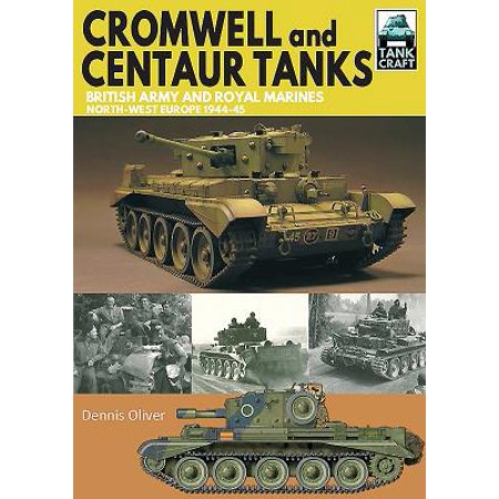 Cromwell and Centaur Tanks : British Army and Royal Marines, North-West Europe 1944-1945 (Royal Artillery British Army)