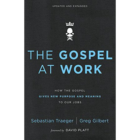 The Gospel at Work: How the Gospel Gives New Purpose and Meaning to Our Jobs - image 1 de 1
