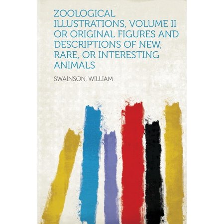 Zoological Illustrations  Volume Ii Or Original Figures And Descriptions Of New  Rare  Or Interesting Animals