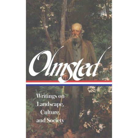 Frederick Law Olmsted  Writings On Landscape  Culture  And Society
